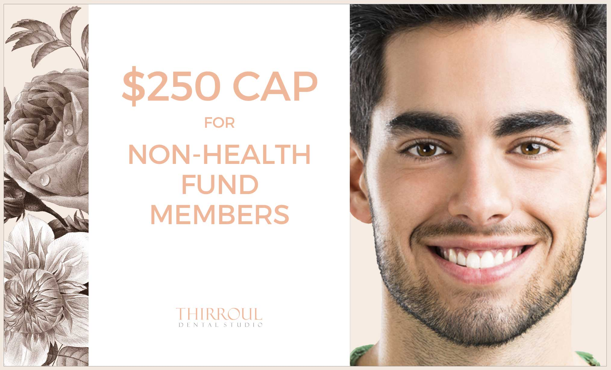 ​ © Thirroul Dental Studio Dentist North Wollongong Dentist 03 $250 Cap for Non Health Fund Members